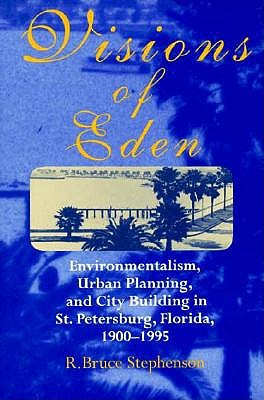 Visions of Eden: Enviromentalism, Urban Planning, and Cit - Stephenson, R Bruce