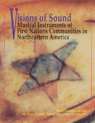 Visions of Sound: Musical Instruments of First Nation Communities in Northeastern America - Diamond, Beverley