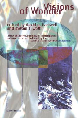 Visions of Wonder: The Science Fiction Research Association Reading Anthology - Hartwell, David G (Editor), and Wolf, Milton T (Editor)