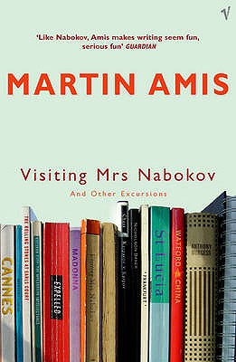 Visiting Mrs Nabokov: And Other Excursions - Amis, Martin