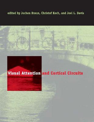 Visual Attention and Cortical Circuits - Braun, Jochen (Editor), and Koch, Christof (Editor), and Davis, Joel L (Editor)