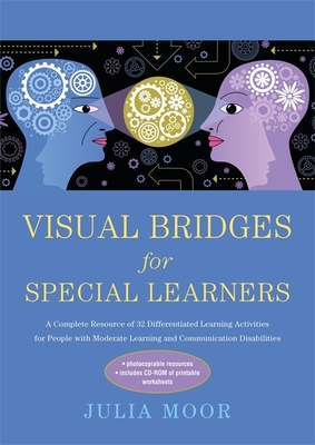 Visual Bridges for Special Learners: A Complete Resource of 32 Differentiated Learning Activities for People with Moderate Learning and Communication Disabilities - Moore, Julia