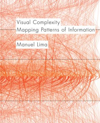 Visual Complexity: Mapping Patterns of Information (History of Information and Data Visualization and Guide to Today's Innovative Applications) - Lima, Manuel