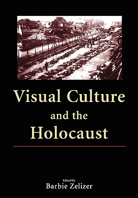 Visual Culture and the Holocaust - Zelizer, Barbie, Dr. (Editor)