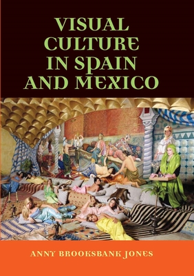 Visual Culture in Spain and Mexico - Brooksbank Jones, Anny