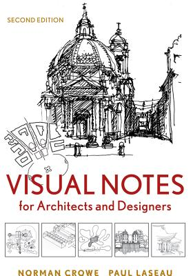 Visual Notes for Architects and Designers - Crowe, Norman, and Laseau, Paul