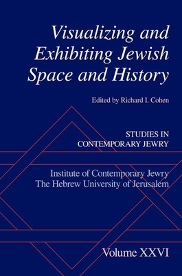 Visualizing and Exhibiting Jewish Space and History - Cohen, Richard I (Editor)