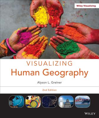 Visualizing Human Geography: At Home in a Diverse World - Greiner, Alyson