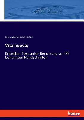 Vita nuova;: Kritischer Text unter Benutzung von 35 behannten Handschriften - Alighieri, Dante, and Beck, Friedrich