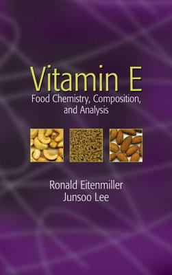 Vitamin E: Food Chemistry, Composition, and Analysis - Eitenmiller, Ronald R