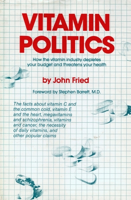 Vitamin Politics - Fried, John J, and Barrett, Stephen J, M.D. (Editor)