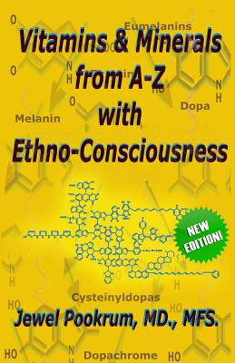Vitamins and Minerals from A to Z with Ethno-Consciousness - Pookrum MD, Dr Jewel