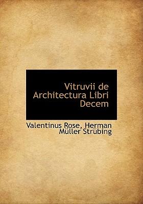 Vitruvii de Architectura Libri Decem - Rose, Valentinus