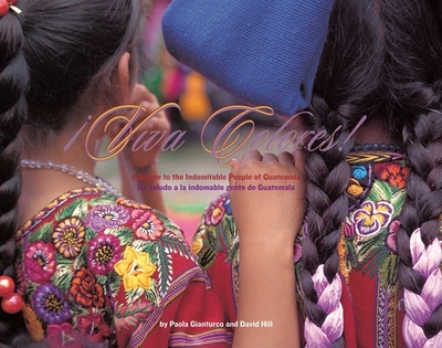 Viva Colores: A Salute to the Indomitable People of Guatemala - Gianturco, Paola (Photographer), and Hill, David (Text by)