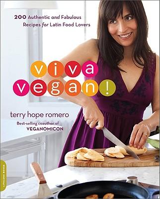 Viva Vegan!: 200 Authentic and Fabulous Recipes for Latin Food Lovers - Romero, Terry Hope