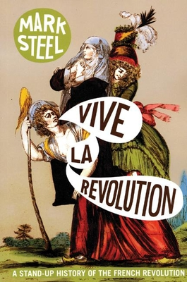Vive La Revolution: A Stand-Up History of the French Revolution - Steel, Mark