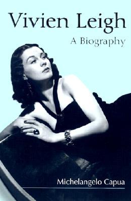 Vivien Leigh: A Biography - Capua, Michelangelo