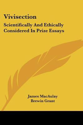 Vivisection: Scientifically and Ethically Considered in Prize Essays - Macaulay, James, and Grant, Brewin
