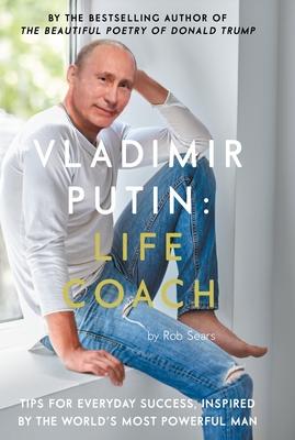 Vladimir Putin: Life Coach - Sears, Rob