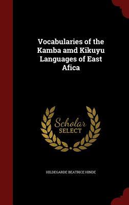 Vocabularies of the Kamba AMD Kikuyu Languages of East Afica - Hinde, Hildegarde Beatrice
