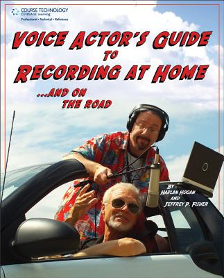 Voice Actor's Guide to Recording at Home and on the Road - Fisher, Jeffrey P, and Hogan, Harlan