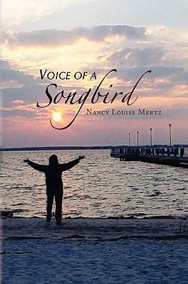 Voice of a Songbird - Mertz, Nancy Louise