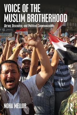 Voice of the Muslim Brotherhood: Da'wa, Discourse and Political Communication - Mellor, Noha