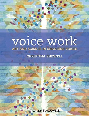 Voice Work: Art and Science in Changing Voices - Shewell, Christina
