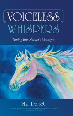 Voiceless Whispers: Tuning Into Nature's Messages - Domet, M J