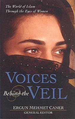 Voices Behind the Veil: The World of Islam Through the Eyes of Women - Caner, Ergun Mehmet (Editor)