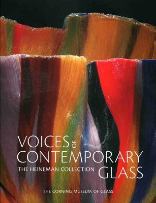 Voices of Contemporary Glass: The Heineman Collection - Oldknow, Tina, and Russell, Cristine (Contributions by)