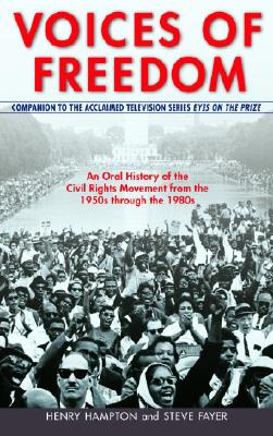Voices of Freedom: An Oral History of the Civil Rights Movement from the 1950s Through the 1980s - Hampton, Henry, and Fayer, Steve
