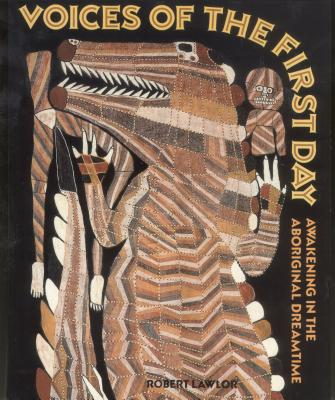 Voices of the First Day: Awakening in the Aboriginal Dreamtime - Lawlor, Robert