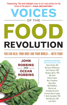 Voices of the Food Revolution: You Can Heal Your Body and Your World--With Food! - Robbins, John, and Robbins, Ocean, and Ornish, Dean, Dr., M.D. (Contributions by)