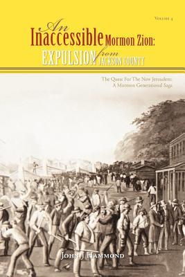 Vol IV an Inaccessible Mormon Zion: Expulsion from Jackson County: Expulsion from Jackson County - Hammond, John J