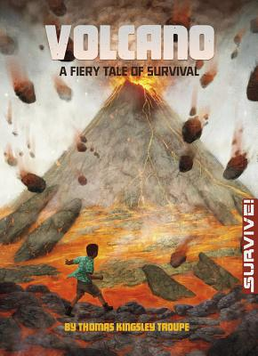 Volcano: A Fiery Tale of Survival - Troupe, Thomas Kingsley