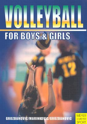 Volleyball for Boys & Girls: An ABC for Coaches and Young Players - Grozdanovic, F Sava J, and Grozdanovic, Lazar, and Marinkovic, Aleksander