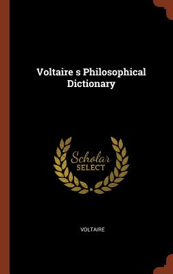 Voltaire S Philosophical Dictionary - Voltaire
