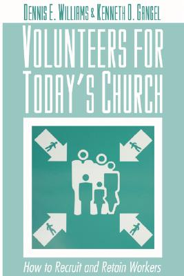 Volunteers for Today's Church: How to Recruit and Retain Workers - Williams, Dennis E, and Gangel, Kenneth O