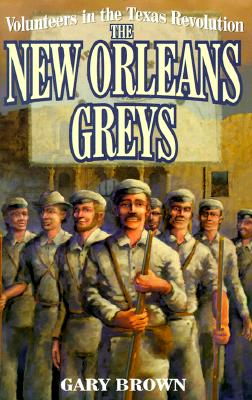 Volunteers in the Texas Revolution: The New Orleans Greys - Brown, Gary