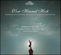 Vom Himmel Hoch: Weihnachtliche Kantaten und Motetten Norddeutscher Meister - Fiori Musicali; Harald Vogel (organ); Hannover Boys Choir (choir, chorus); Heinz Hennig (conductor)