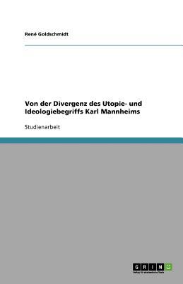 Von Der Divergenz Des Utopie- Und Ideologiebegriffs Karl Mannheims - Goldschmidt, Rene