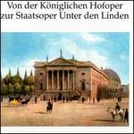 Von der Königlichen Hofoper zur Staatsoper Unter den Linden