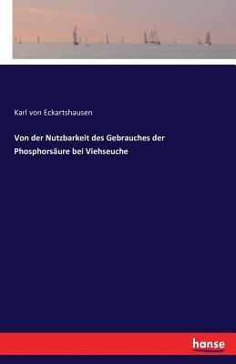 Von Der Nutzbarkeit Des Gebrauches Der Phosphorsaure Bei Viehseuche - Von Eckartshausen, Karl
