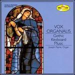 Vox Organalis: Gothic Keyboard Music