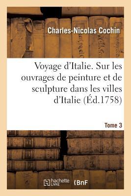 Voyage d'Italie. Tome 3 - Cochin-C-N
