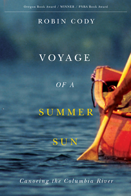 Voyage of a Summer Sun: Canoeing the Columbia River - Cody, Robin