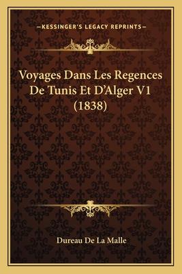 Voyages Dans Les Regences de Tunis Et D'Alger V1 (1838) - De La Malle, Dureau