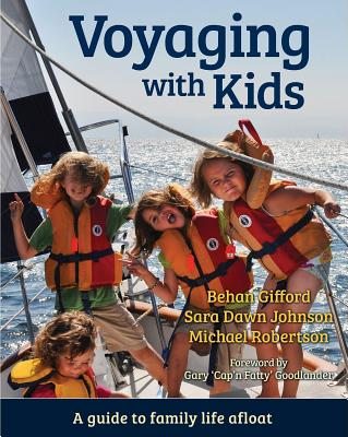 Voyaging with Kids: A Guide to Family Life Afloat - Gifford, Behan, and Johnson, Sara Dawn, and Robertson, Michael