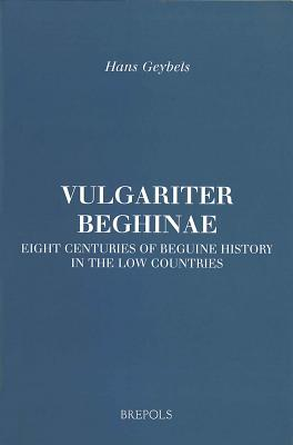 Vulgariter Beghinae. Eight Centuries of Beguine History in the Low Countries - Geybels, Hans